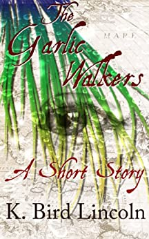 The Garlic Walkers by [Lincoln, K. Bird]