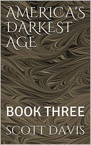 AMERICA'S DARKEST AGE: BOOK THREE
