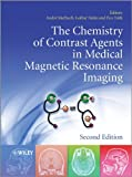The Chemistry of Contrast Agents in MedicalMagnetic Resonance Imaging 2e