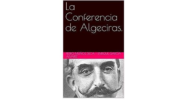 Amazon.com: La Conferencia de Algeciras. (Spanish Edition) eBook: Pedro Múñoz Seca Enrique García Álvarez: Kindle Store