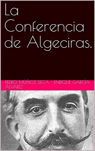 La Conferencia de Algeciras. (Spanish Edition) by [Enrique García Álvarez, Pedro