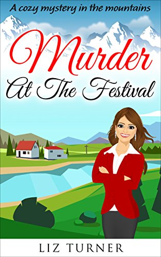 COZY MYSTERY: Murder At The Festival: A Cozy Mystery in the Mountains (Book 4)
