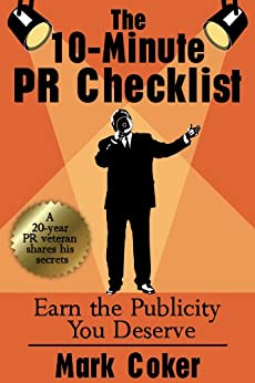 The 10 Minute Public Relations Checklist - How to Earn the PR You Deserve by [Coker, Mark]