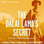 The Dalai Lama's Secret and Other Reporting Adventures: Stories from a Cold War Correspondent | Henry S. Bradsher