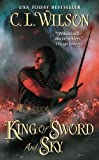 King of Sword and Sky, C. L. Wilson, 0062023004