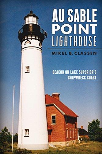 Nd Beacon - Au Sable Point Lighthouse: Beacon on Lake Superior's Shipwreck Coast (Landmarks)