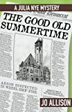 The Good Old Summertime (The Julia Nye Mystery Series) (Volume 1)