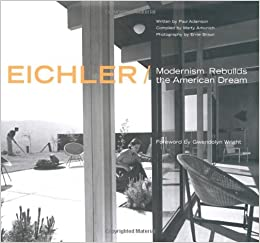 Eichler Modernism Rebuilds The American Dream Adamson Paul Arbunich Marty 0082552021849 Amazon Com Books
