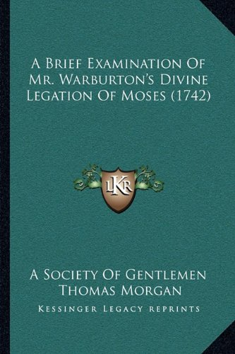 Read Online A Brief Examination Of Mr. Warburton's Divine Legation Of Moses (1742) pdf epub