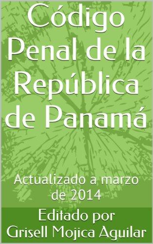 Código Penal de la República de Panamá: Actualizado a marzo de 2014 (Spanish Edition)