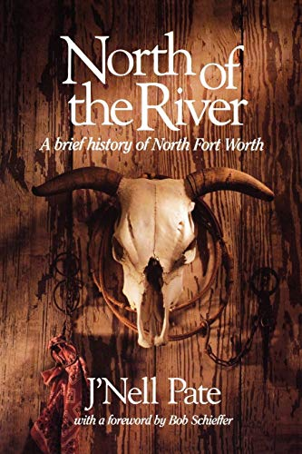 North Of The River: A Brief History of North Fort Worth (Chisholm Trail) (In Fort Worth Universities Tx)