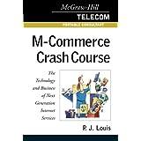 M-Commerce Crash Course: The Technology Business of Next Generation Internet Services