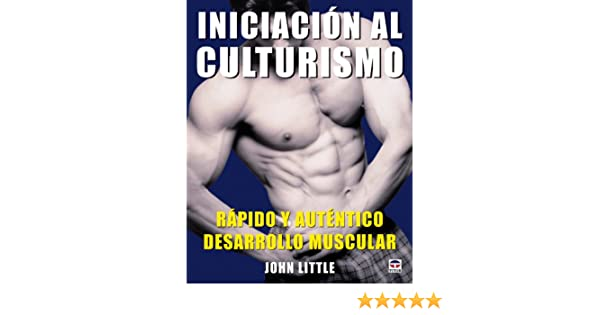 Iniciacion al culturismo/ Initiation to Culturism (Spanish Edition): John Little: 9788479027469: Amazon.com: Books