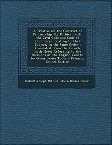 Book A Treatise on the Contract of Partnership: By Pothier: With the Civil Code and Code of Commerce Relating to That Subject, in the Same Order: Transla