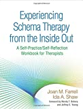 "Back to search results for ""schema therapy"" Experiencing Schema Therapy from the Inside Out: A Self-Practice/Self-Reflection Workbook for Therapists (Self-Practice/Self-Reflection Guides for Psychotherapists)"