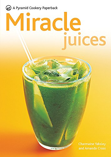 Miracle Juices (New Pyramid Paperback) by Charmaine Yabsley