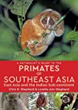 A Naturalist's Guide to the Primates of South East Asia, East Asia and the Indian Sub-Continent (Naturalist's Guides)