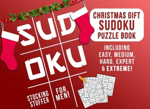 (Stocking Stuffers for Men: Christmas Gift: Sudoku Puzzle Book Including Easy, Medium, Hard, Expert & Extreme)