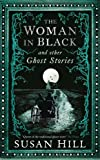 The Woman in Black and Other Ghost Stories: The Collected Ghost Stories of Susan Hill (The Susan Hill Collection)