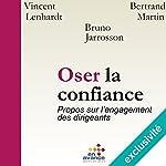 Oser la confiance : Propos sur l'engagement des dirigeants   Bruno Jarrosson,Vincent Lenhardt,Bertrand Martin
