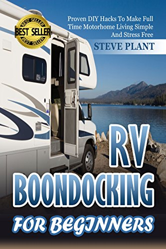 RV Boondocking: For Beginners: Proven DIY Hacks To Make Full time Motorhome Living Simple And Stress Free (RVing, RV Camping, RV Lifestyle, Caravans, Motorhome ... Comparison Guide, RV Cooking Book 2)