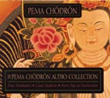The Pema Chodron Audio Collection: Pure Meditation:Good Medicine:From Fear to Fearlessness