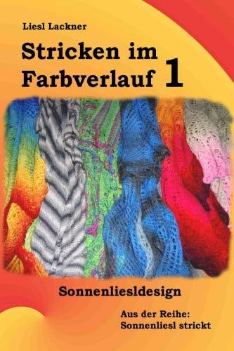 Stricken im Farbverlauf 1 (Sonnenliesl strickt) (Volume 1)  [Sonnenliesldesign, Liesl - Lackner, Liesl] (Tapa Blanda)