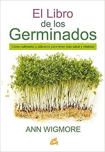 El Libro De Los Germinados: Cómo cultivarlos y utilizarlos ...