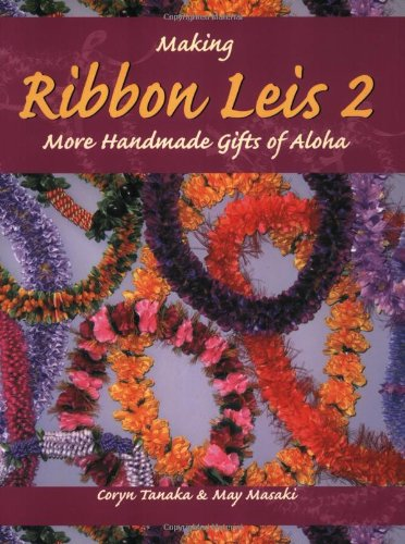 Making Ribbon Leis 2: More Handmade Gifts Of Aloha Coryn Tanaka