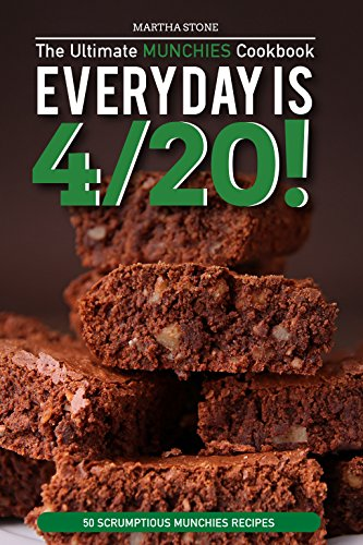 Every day is 4/20! - The Ultimate Munchies Cookbook: 50 Scrumptious Munchies Recipes