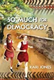So Much for Democracy, Kari Jones, 1459804813