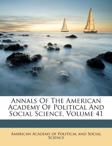 Read Online Annals Of The American Academy Of Political And Social Science, Volume 41 pdf