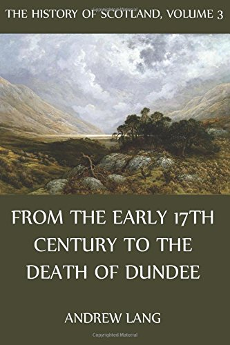 Download The History Of Scotland: Volume 3: From the early 17th century to the death of pdf