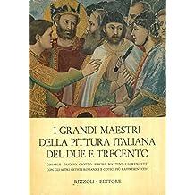 I grandi maestri della pittura italiana del due e trecento. Cimabue - Duccio - Giotto - Simone Martini - I Lorenzetti con gli altri artisti romanici e gotici piu' rappresentativi.