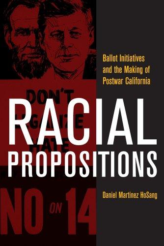 Racial Propositions: Ballot Initiatives and the Making of Postwar California (American Crossroads)