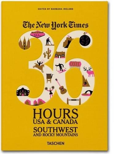 The NY Times. 36 Hours USA & Canada. Southwest & Rocky Mountains (Weekends on the Road)
