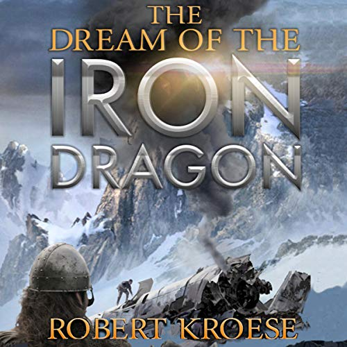 The Dream of the Iron Dragon: An Alternate History Viking Epic (Saga of the Iron Dragon, Book 1)