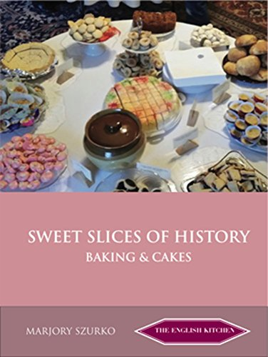 Sweet Slices of History: Baking and Cakes (The English Kitchen) by Marjory Szurko