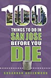 100 Things to Do in San Jose Before You Die (100 Things to Do Before You Die)