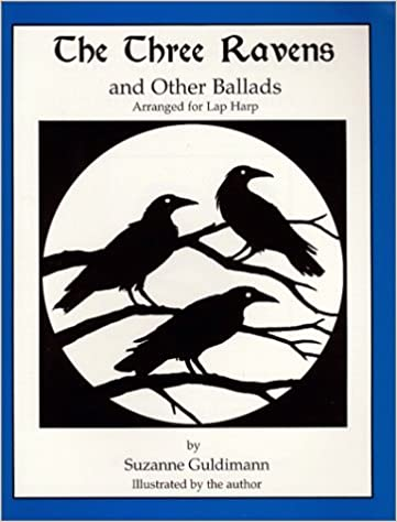 The Three Ravens, and Other Ballads, Arranged for Lap Harp by Suzanne Guldimann (1999-09-15)