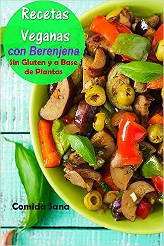 Recetas Veganas: con Berenjena - Sin Gluten y a Base de Plantas (Volume 1) (Spanish Edition): Comida Sana: 9781981981700: Amazon.com: Books
