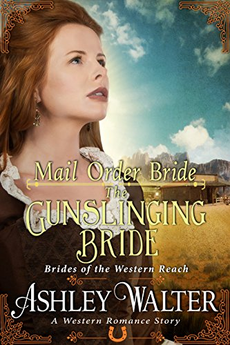 Mail Order Bride : The Gunslinging Bride (Brides of the Western Reach) (A Western Romance Book) cover
