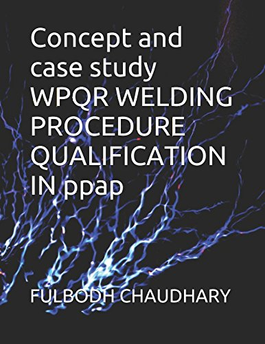 Read Online Concept and case study WPQR WELDING PROCEDURE QUALIFICATION in ppap PDF