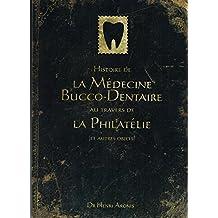Histoire de la Médecine Bucco-Dentaire  au travers  de la Philatélie  (et autres objets). (French Edition)