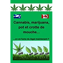 Cannabis, marijuana, pot et crotte de mouche. (French Edition)
