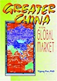 Greater China in the Global Market, Yigang Pan, 0789011891