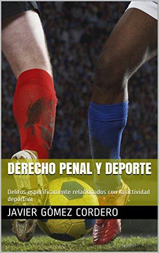 Descargar Libro Derecho Penal Y Deporte: Delitos Específicamente Relacionados Con La Actividad Deportiva Javier GÓmez Cordero