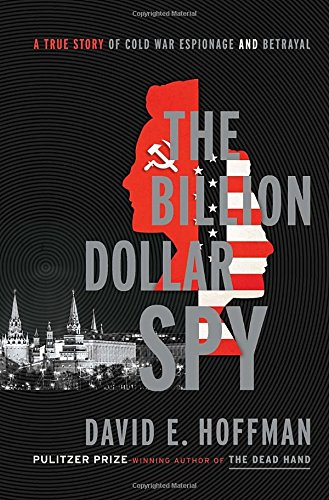 The Billion Dollar Spy A True Story of Cold War Espionage and Betrayal