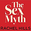 The Sex Myth: The Gap Between Our Fantasies and Reality Audiobook by Rachel Hills Narrated by Callie Beaulieu