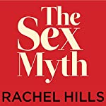 The Sex Myth: The Gap Between Our Fantasies and Reality | Rachel Hills